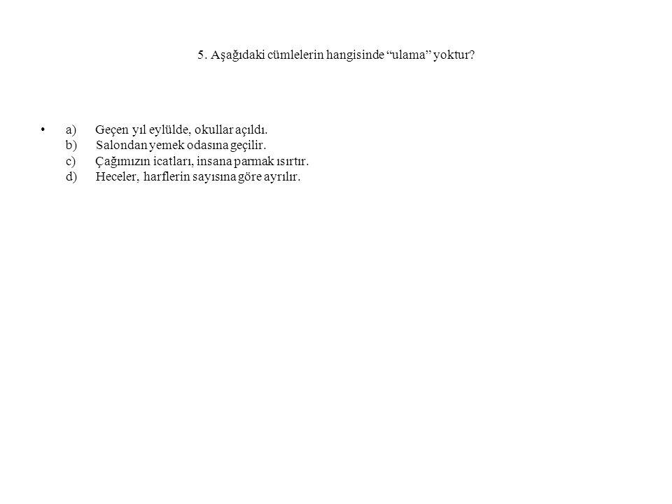 5. Aşağıdaki cümlelerin hangisinde ulama yoktur.