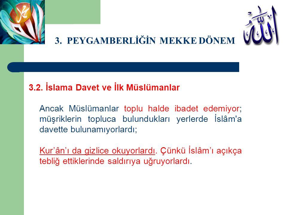 3. PEYGAMBERLİĞİN MEKKE DÖNEMİ 3.2. İslama Davet ve İlk Müslümanlar Ancak Müslümanlar toplu halde ibadet edemiyor; müşriklerin topluca bulundukları ye