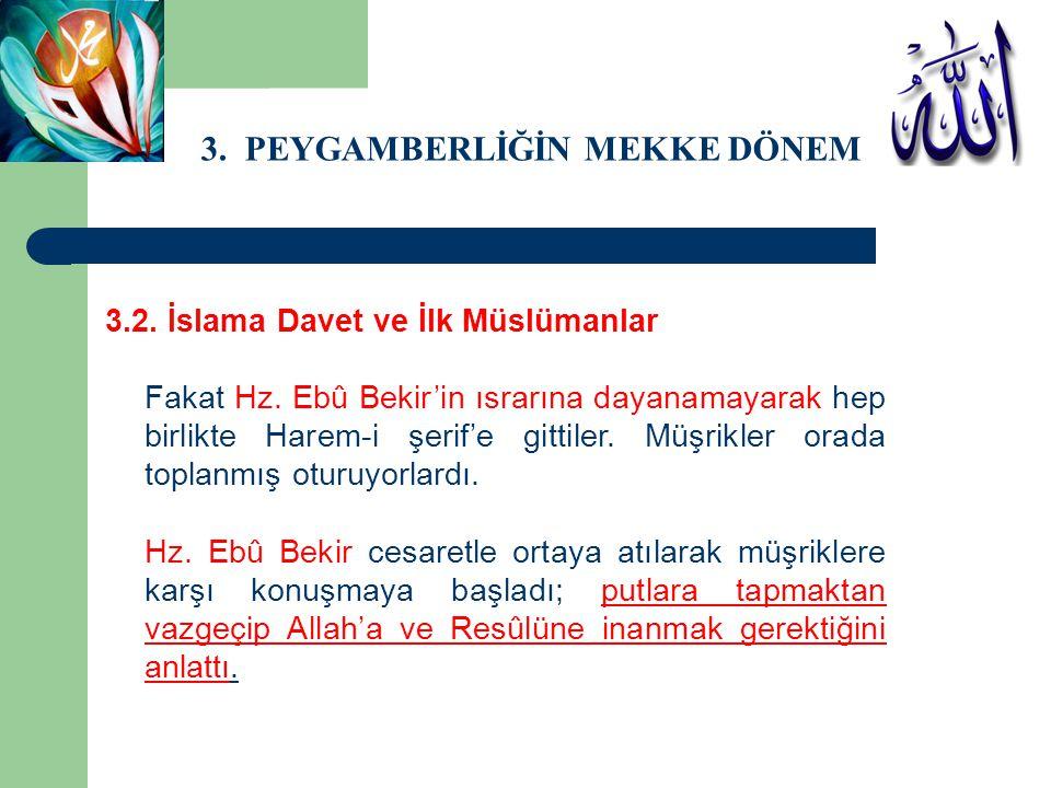 3. PEYGAMBERLİĞİN MEKKE DÖNEMİ 3.2. İslama Davet ve İlk Müslümanlar Fakat Hz. Ebû Bekir'in ısrarına dayanamayarak hep birlikte Harem-i şerif'e gittile
