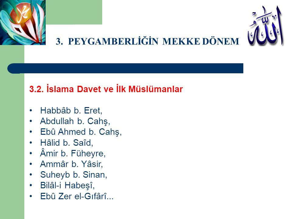 3. PEYGAMBERLİĞİN MEKKE DÖNEMİ 3.2. İslama Davet ve İlk Müslümanlar Habbâb b. Eret, Abdullah b. Cahş, Ebû Ahmed b. Cahş, Hâlid b. Saîd, Âmir b. Füheyr
