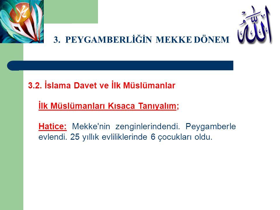 3. PEYGAMBERLİĞİN MEKKE DÖNEMİ 3.2. İslama Davet ve İlk Müslümanlar İlk Müslümanları Kısaca Tanıyalım; Hatice: Mekke'nin zenginlerindendi. Peygamberle