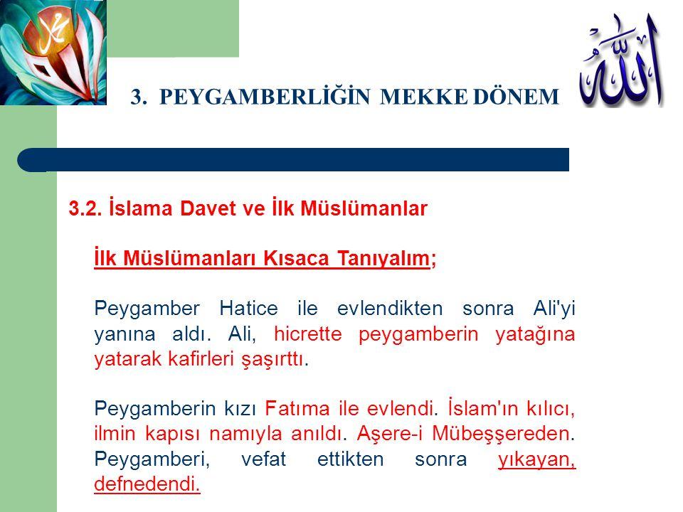 3. PEYGAMBERLİĞİN MEKKE DÖNEMİ 3.2. İslama Davet ve İlk Müslümanlar İlk Müslümanları Kısaca Tanıyalım; Peygamber Hatice ile evlendikten sonra Ali'yi y