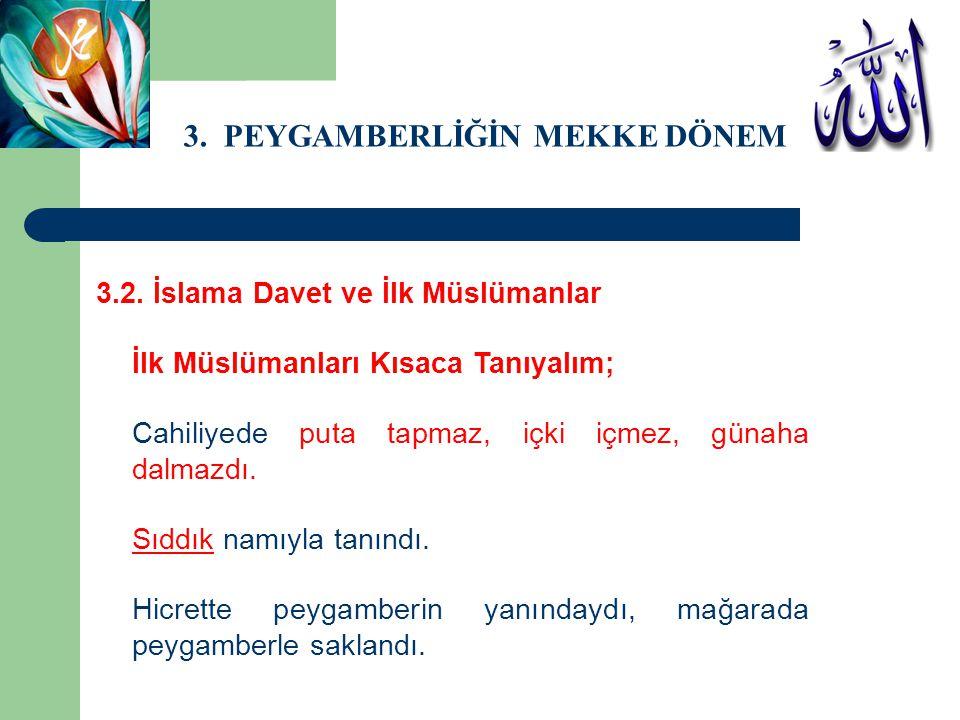 3. PEYGAMBERLİĞİN MEKKE DÖNEMİ 3.2. İslama Davet ve İlk Müslümanlar İlk Müslümanları Kısaca Tanıyalım; Cahiliyede puta tapmaz, içki içmez, günaha dalm