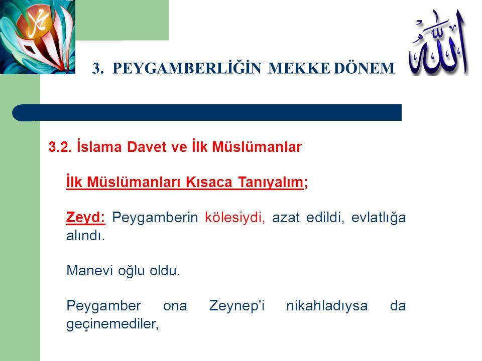 3. PEYGAMBERLİĞİN MEKKE DÖNEMİ 3.2. İslama Davet ve İlk Müslümanlar İlk Müslümanları Kısaca Tanıyalım; Zeyd: Peygamberin kölesiydi, azat edildi, evlat
