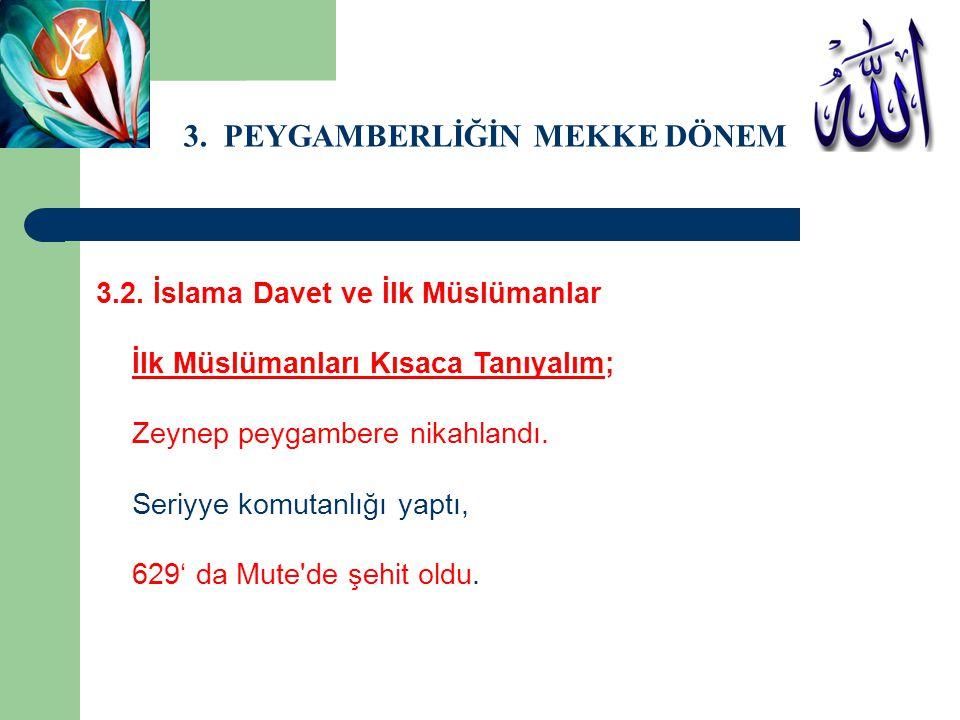 3. PEYGAMBERLİĞİN MEKKE DÖNEMİ 3.2. İslama Davet ve İlk Müslümanlar İlk Müslümanları Kısaca Tanıyalım; Zeynep peygambere nikahlandı. Seriyye komutanlı