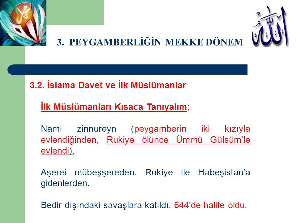 3. PEYGAMBERLİĞİN MEKKE DÖNEMİ 3.2. İslama Davet ve İlk Müslümanlar İlk Müslümanları Kısaca Tanıyalım; Namı zinnureyn (peygamberin iki kızıyla evlendi