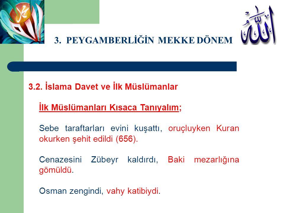 3. PEYGAMBERLİĞİN MEKKE DÖNEMİ 3.2. İslama Davet ve İlk Müslümanlar İlk Müslümanları Kısaca Tanıyalım; Sebe taraftarları evini kuşattı, oruçluyken Kur