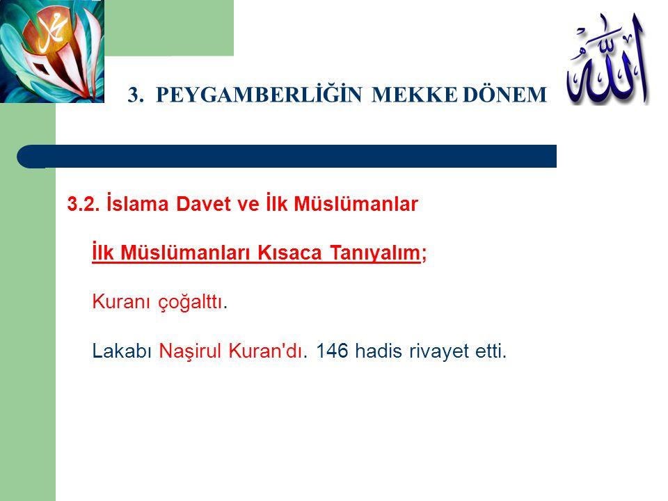 3. PEYGAMBERLİĞİN MEKKE DÖNEMİ 3.2. İslama Davet ve İlk Müslümanlar İlk Müslümanları Kısaca Tanıyalım; Kuranı çoğalttı. Lakabı Naşirul Kuran'dı. 146 h