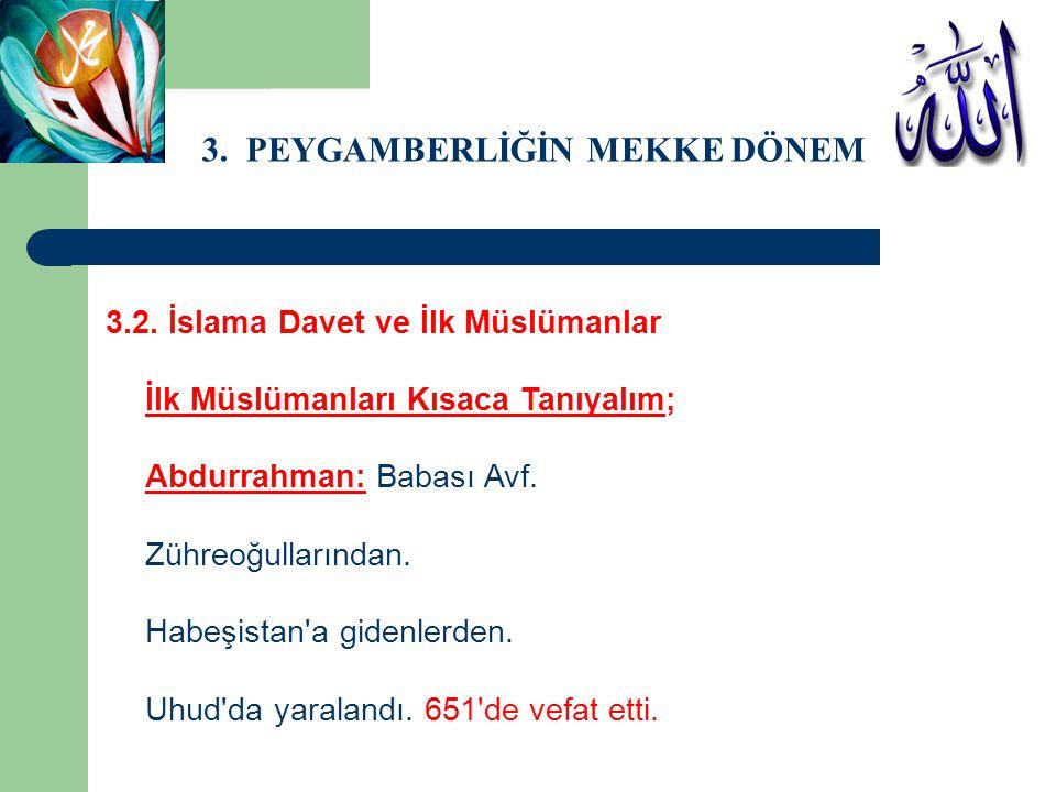 3. PEYGAMBERLİĞİN MEKKE DÖNEMİ 3.2. İslama Davet ve İlk Müslümanlar İlk Müslümanları Kısaca Tanıyalım; Abdurrahman: Babası Avf. Zühreoğullarından. Hab