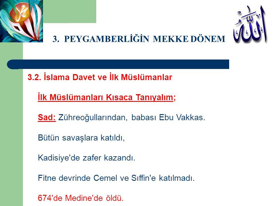 3. PEYGAMBERLİĞİN MEKKE DÖNEMİ 3.2. İslama Davet ve İlk Müslümanlar İlk Müslümanları Kısaca Tanıyalım; Sad: Zühreoğullarından, babası Ebu Vakkas. Bütü