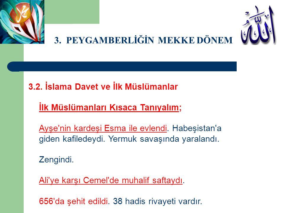 3. PEYGAMBERLİĞİN MEKKE DÖNEMİ 3.2. İslama Davet ve İlk Müslümanlar İlk Müslümanları Kısaca Tanıyalım; Ayşe'nin kardeşi Esma ile evlendi. Habeşistan'a