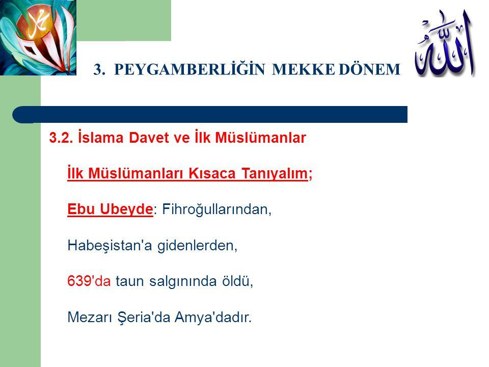 3. PEYGAMBERLİĞİN MEKKE DÖNEMİ 3.2. İslama Davet ve İlk Müslümanlar İlk Müslümanları Kısaca Tanıyalım; Ebu Ubeyde: Fihroğullarından, Habeşistan'a gide