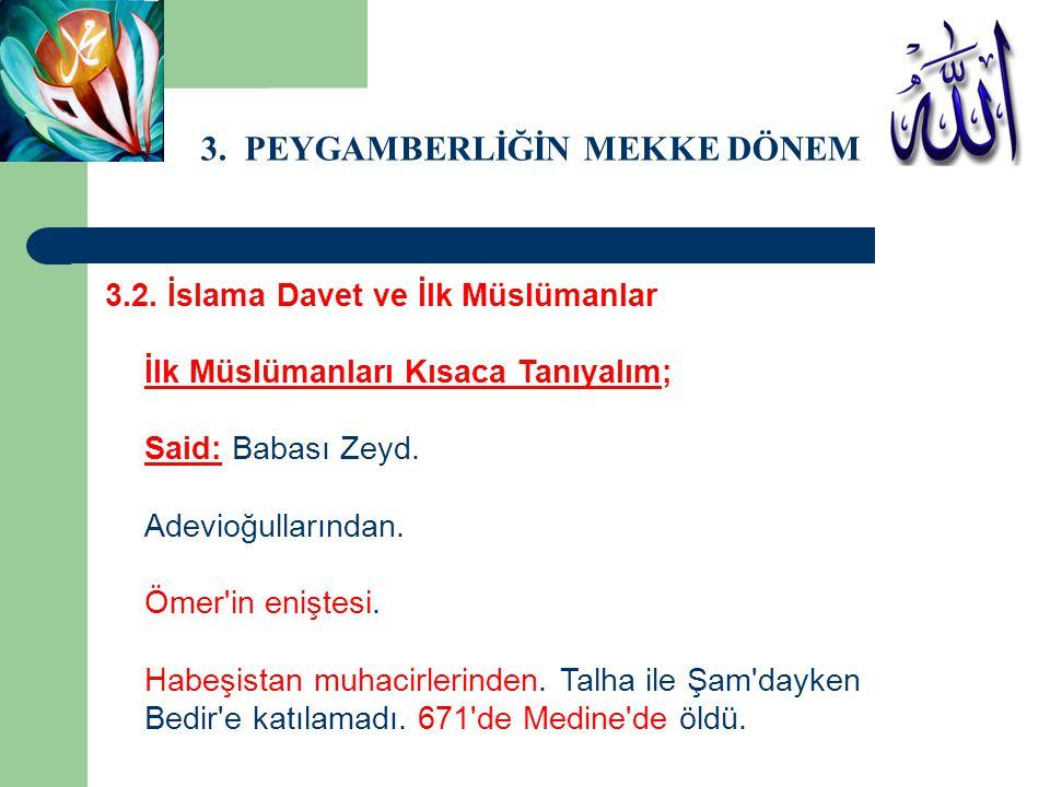 3. PEYGAMBERLİĞİN MEKKE DÖNEMİ 3.2. İslama Davet ve İlk Müslümanlar İlk Müslümanları Kısaca Tanıyalım; Said: Babası Zeyd. Adevioğullarından. Ömer'in e