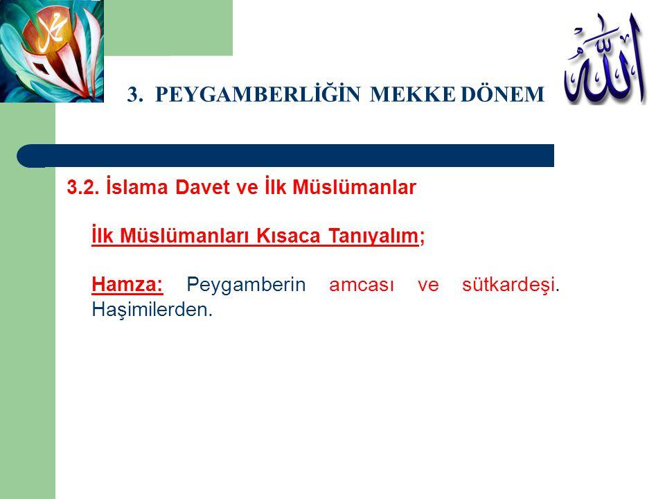 3. PEYGAMBERLİĞİN MEKKE DÖNEMİ 3.2. İslama Davet ve İlk Müslümanlar İlk Müslümanları Kısaca Tanıyalım; Hamza: Peygamberin amcası ve sütkardeşi. Haşimi