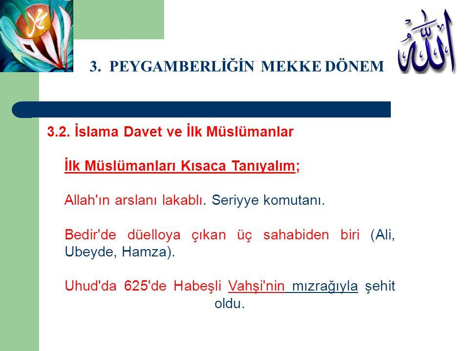 3. PEYGAMBERLİĞİN MEKKE DÖNEMİ 3.2. İslama Davet ve İlk Müslümanlar İlk Müslümanları Kısaca Tanıyalım; Allah'ın arslanı lakablı. Seriyye komutanı. Bed