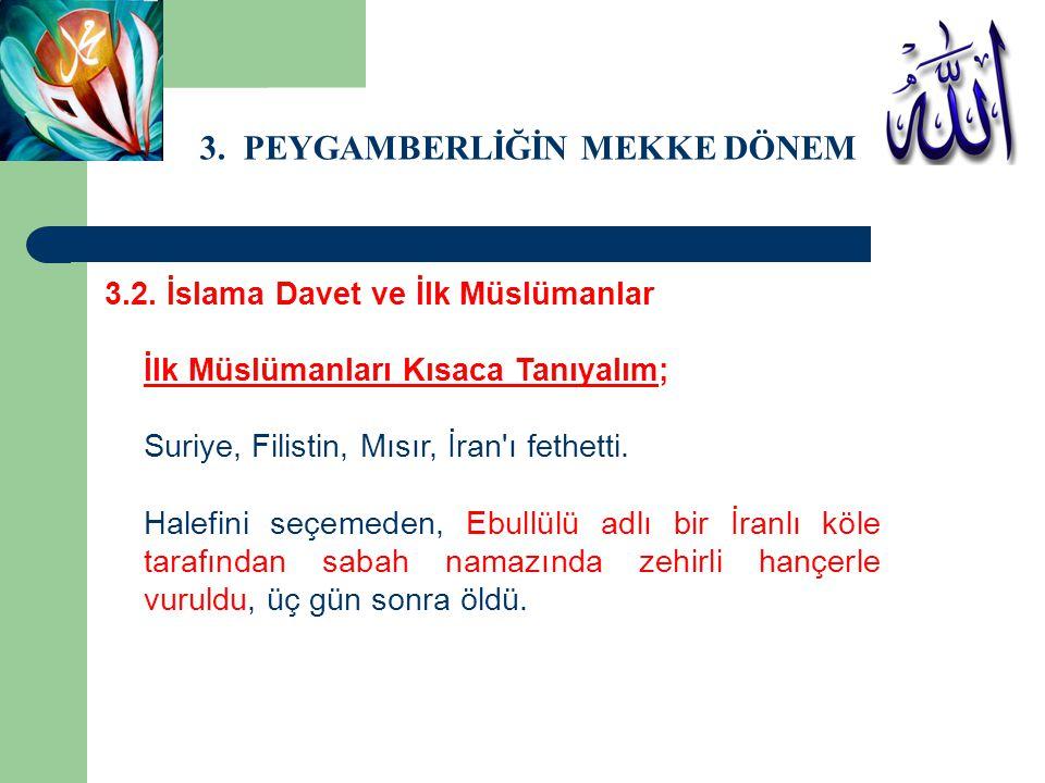 3. PEYGAMBERLİĞİN MEKKE DÖNEMİ 3.2. İslama Davet ve İlk Müslümanlar İlk Müslümanları Kısaca Tanıyalım; Suriye, Filistin, Mısır, İran'ı fethetti. Halef