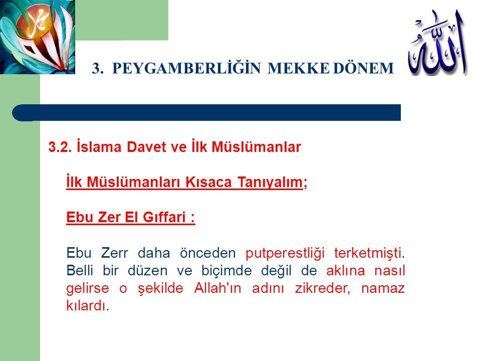 3. PEYGAMBERLİĞİN MEKKE DÖNEMİ 3.2. İslama Davet ve İlk Müslümanlar İlk Müslümanları Kısaca Tanıyalım; Ebu Zer El Gıffari : Ebu Zerr daha önceden putp