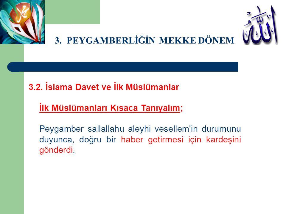 3. PEYGAMBERLİĞİN MEKKE DÖNEMİ 3.2. İslama Davet ve İlk Müslümanlar İlk Müslümanları Kısaca Tanıyalım; Peygamber sallallahu aleyhi vesellem'in durumun