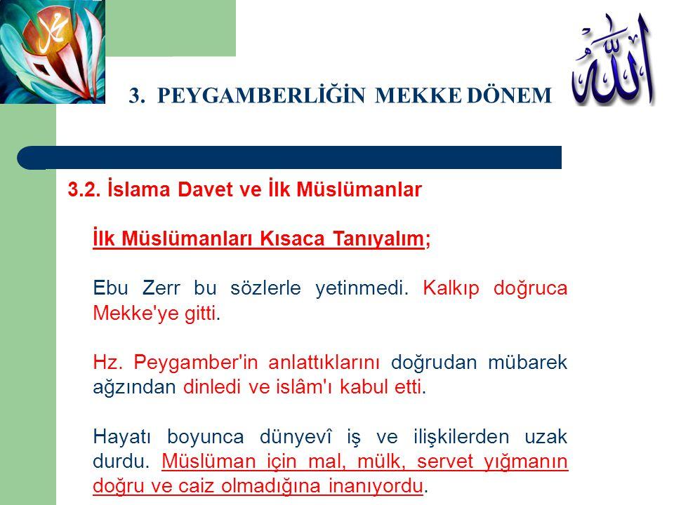 3. PEYGAMBERLİĞİN MEKKE DÖNEMİ 3.2. İslama Davet ve İlk Müslümanlar İlk Müslümanları Kısaca Tanıyalım; Ebu Zerr bu sözlerle yetinmedi. Kalkıp doğruca