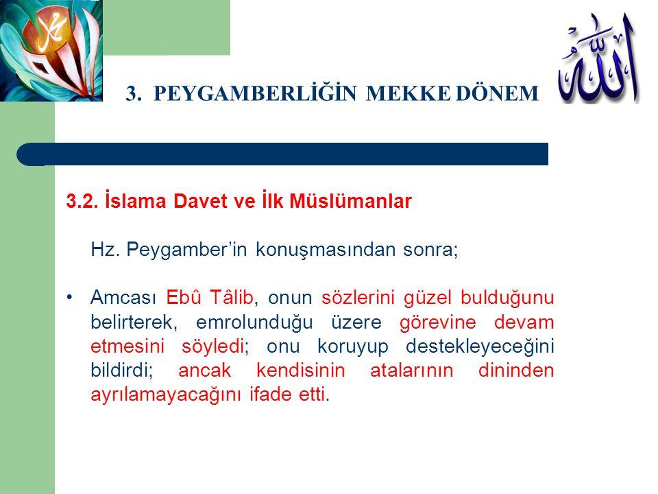 3. PEYGAMBERLİĞİN MEKKE DÖNEMİ 3.2. İslama Davet ve İlk Müslümanlar Hz. Peygamber'in konuşmasından sonra; Amcası Ebû Tâlib, onun sözlerini güzel buldu