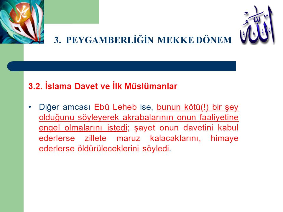 3. PEYGAMBERLİĞİN MEKKE DÖNEMİ 3.2. İslama Davet ve İlk Müslümanlar Diğer amcası Ebû Leheb ise, bunun kötü(!) bir şey olduğunu söyleyerek akrabalarını