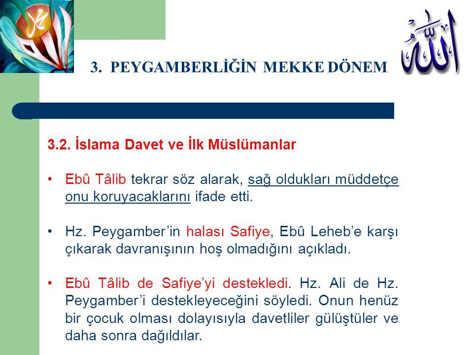 3. PEYGAMBERLİĞİN MEKKE DÖNEMİ 3.2. İslama Davet ve İlk Müslümanlar Ebû Tâlib tekrar söz alarak, sağ oldukları müddetçe onu koruyacaklarını ifade etti