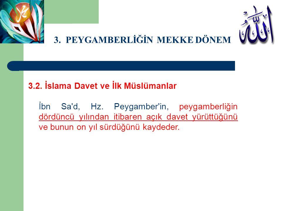 3.2. İslama Davet ve İlk Müslümanlar İbn Sa'd, Hz. Peygamber'in, peygamberliğin dördüncü yılından itibaren açık davet yürüttüğünü ve bunun on yıl sürd