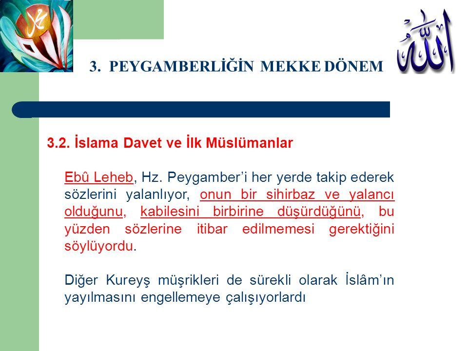 3. PEYGAMBERLİĞİN MEKKE DÖNEMİ 3.2. İslama Davet ve İlk Müslümanlar Ebû Leheb, Hz. Peygamber'i her yerde takip ederek sözlerini yalanlıyor, onun bir s