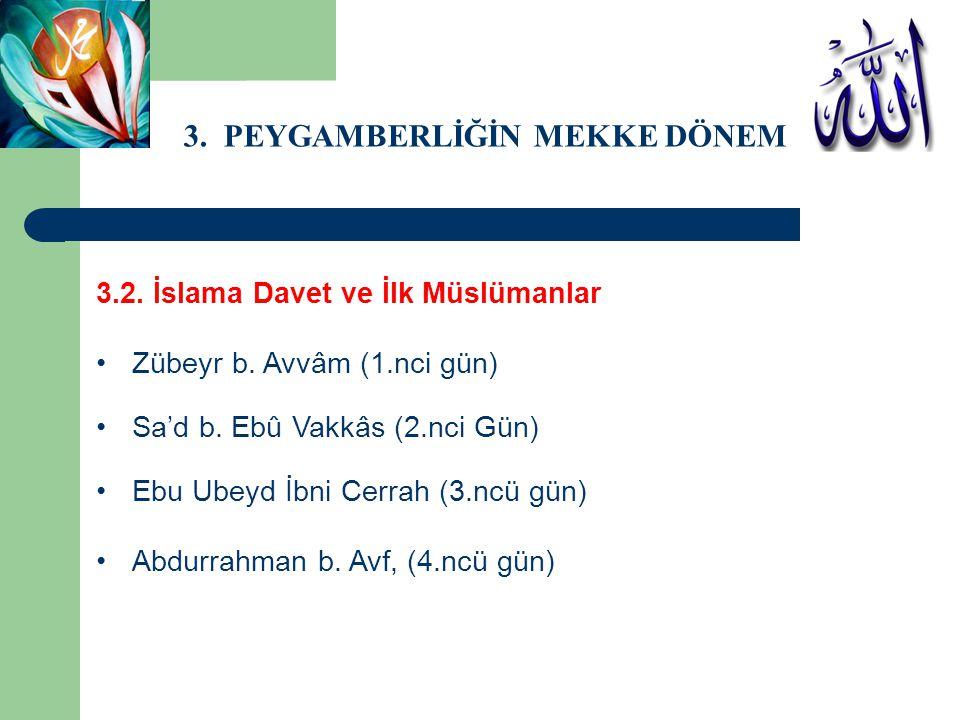 3. PEYGAMBERLİĞİN MEKKE DÖNEMİ 3.2. İslama Davet ve İlk Müslümanlar Zübeyr b. Avvâm (1.nci gün) Sa'd b. Ebû Vakkâs (2.nci Gün) Ebu Ubeyd İbni Cerrah (
