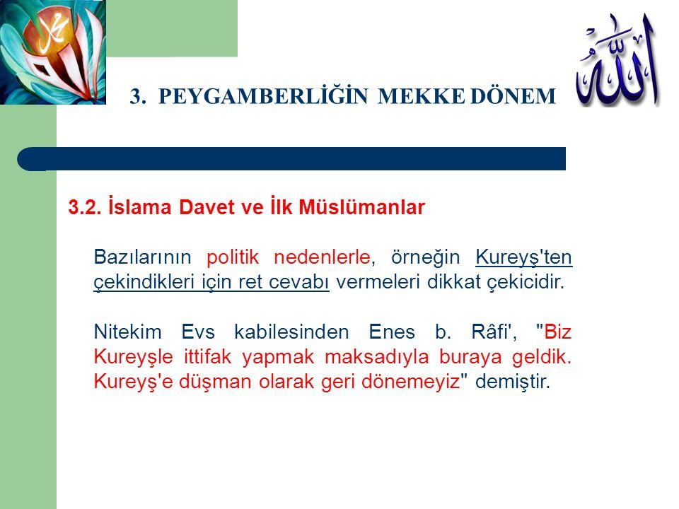 3. PEYGAMBERLİĞİN MEKKE DÖNEMİ 3.2. İslama Davet ve İlk Müslümanlar Bazılarının politik nedenlerle, örneğin Kureyş'ten çekindikleri için ret cevabı ve