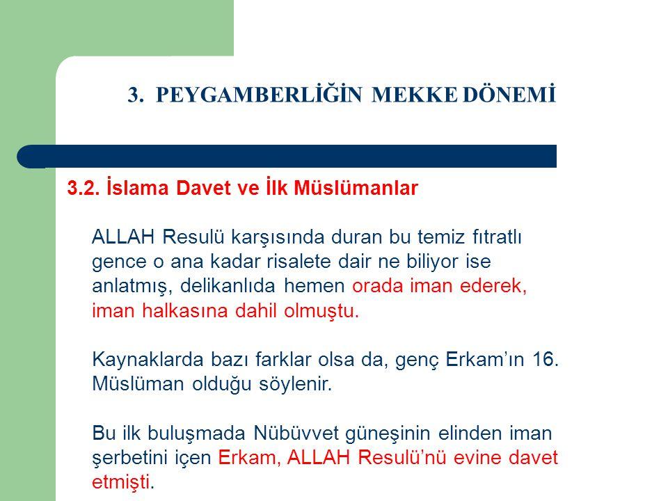 3. PEYGAMBERLİĞİN MEKKE DÖNEMİ 3.2. İslama Davet ve İlk Müslümanlar ALLAH Resulü karşısında duran bu temiz fıtratlı gence o ana kadar risalete dair ne