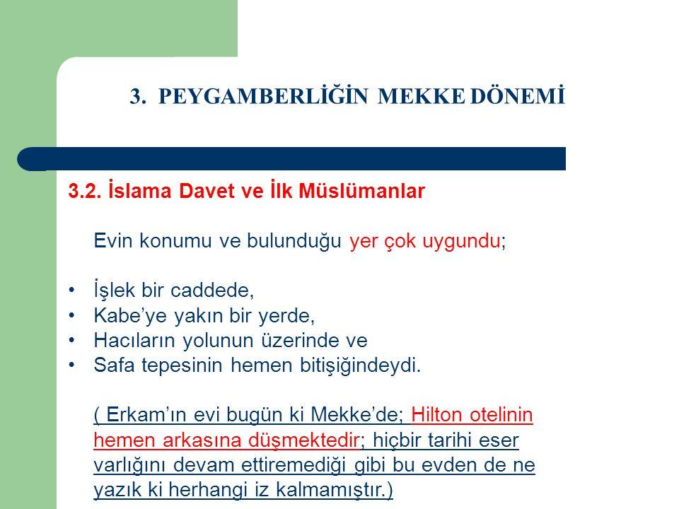 3. PEYGAMBERLİĞİN MEKKE DÖNEMİ 3.2. İslama Davet ve İlk Müslümanlar Evin konumu ve bulunduğu yer çok uygundu; İşlek bir caddede, Kabe'ye yakın bir yer