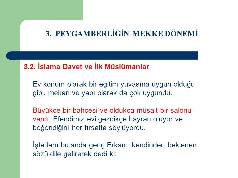 3. PEYGAMBERLİĞİN MEKKE DÖNEMİ 3.2. İslama Davet ve İlk Müslümanlar Ev konum olarak bir eğitim yuvasına uygun olduğu gibi, mekan ve yapı olarak da çok