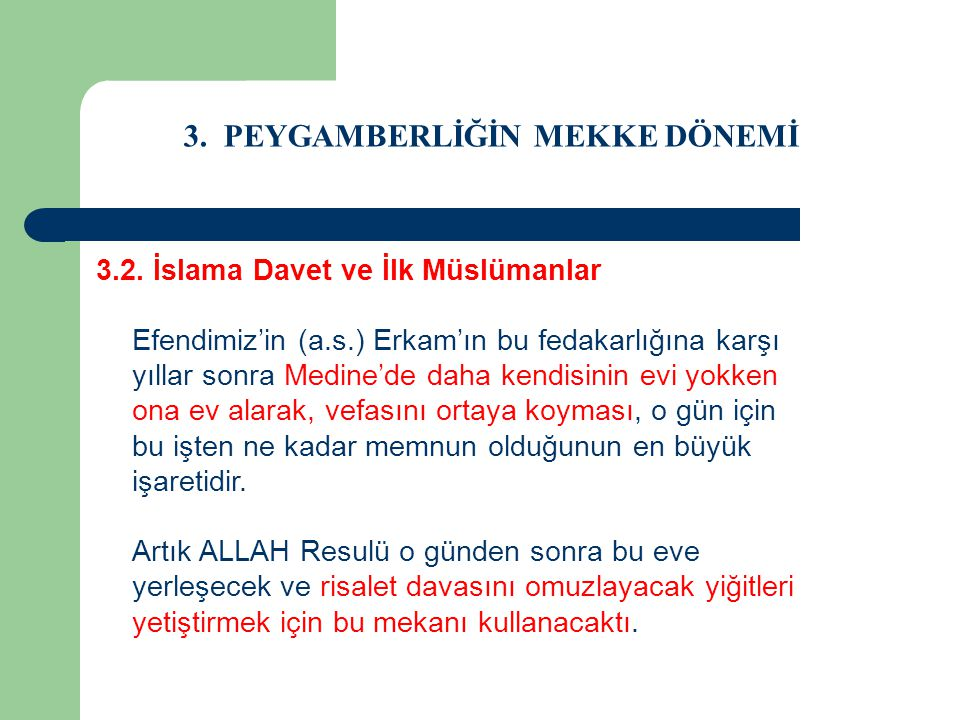 3. PEYGAMBERLİĞİN MEKKE DÖNEMİ 3.2. İslama Davet ve İlk Müslümanlar Efendimiz'in (a.s.) Erkam'ın bu fedakarlığına karşı yıllar sonra Medine'de daha ke