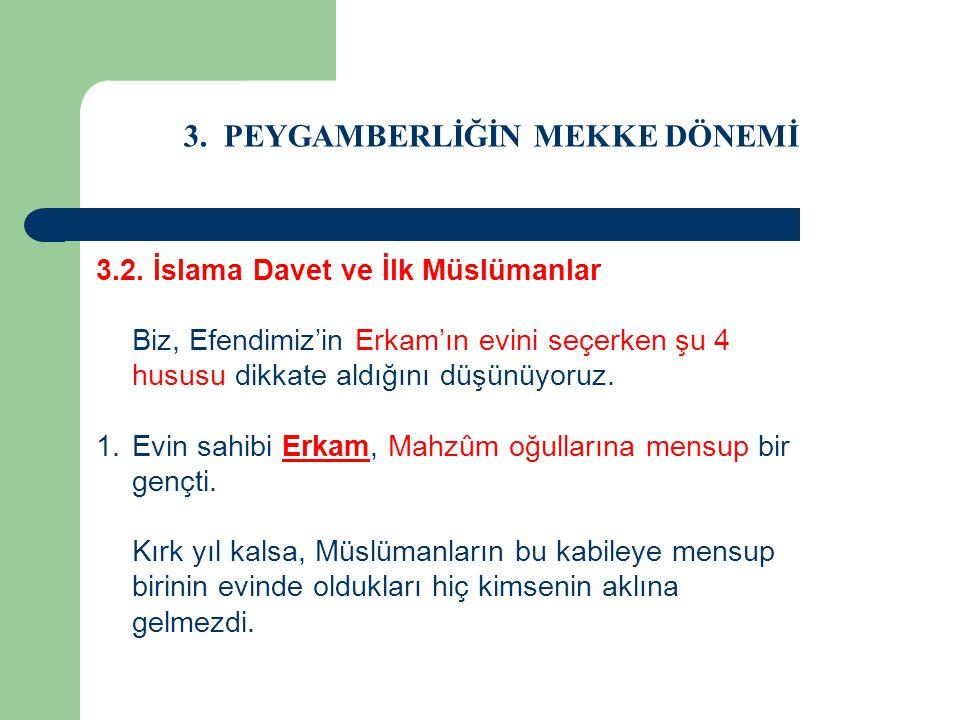 3. PEYGAMBERLİĞİN MEKKE DÖNEMİ 3.2. İslama Davet ve İlk Müslümanlar Biz, Efendimiz'in Erkam'ın evini seçerken şu 4 hususu dikkate aldığını düşünüyoruz