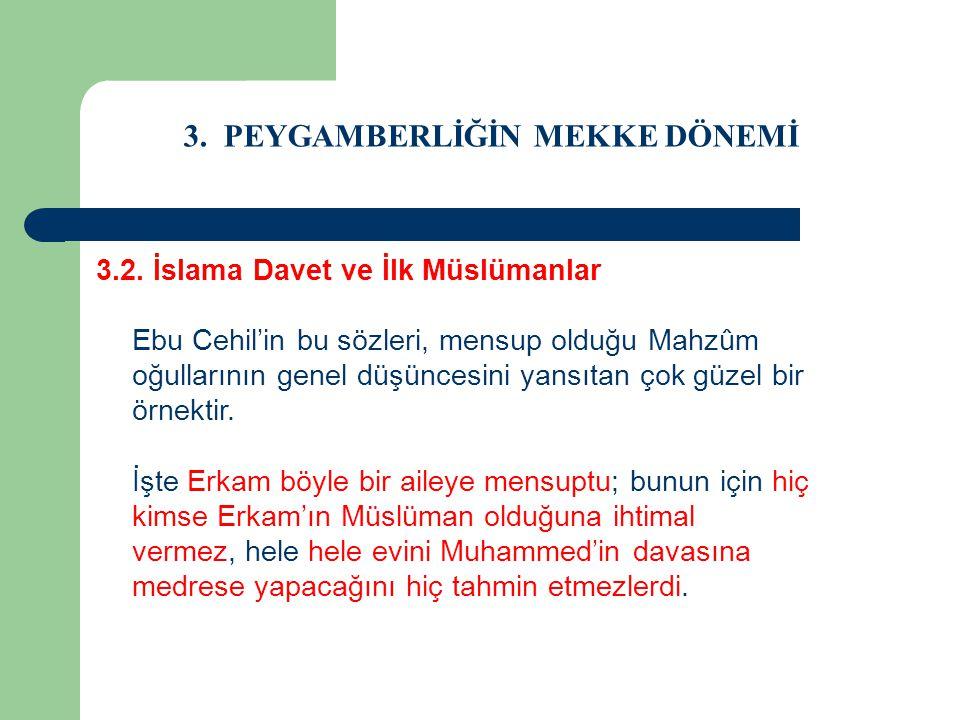3. PEYGAMBERLİĞİN MEKKE DÖNEMİ 3.2. İslama Davet ve İlk Müslümanlar Ebu Cehil'in bu sözleri, mensup olduğu Mahzûm oğullarının genel düşüncesini yansıt