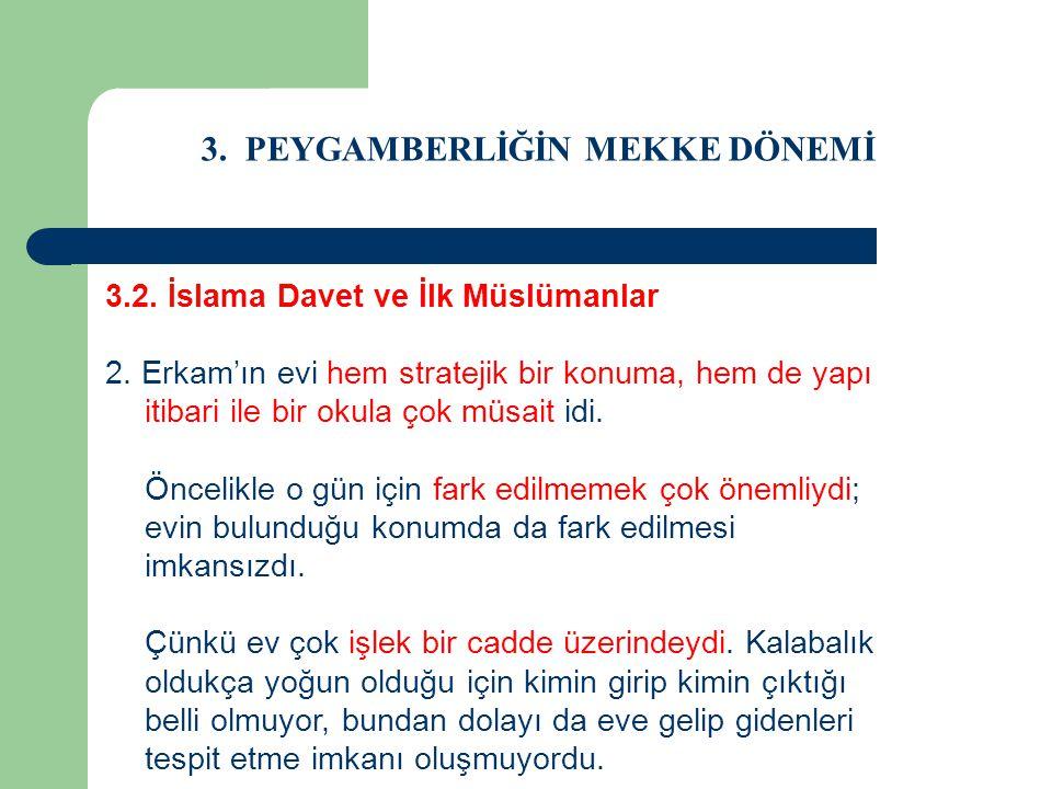 3. PEYGAMBERLİĞİN MEKKE DÖNEMİ 3.2. İslama Davet ve İlk Müslümanlar 2. Erkam'ın evi hem stratejik bir konuma, hem de yapı itibari ile bir okula çok mü