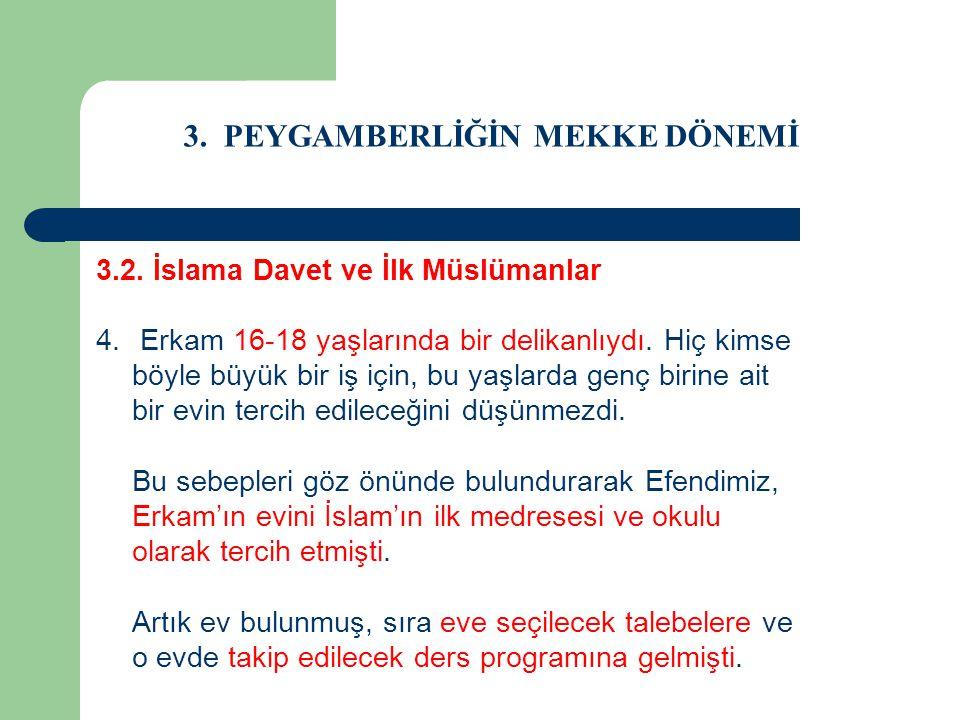 3. PEYGAMBERLİĞİN MEKKE DÖNEMİ 3.2. İslama Davet ve İlk Müslümanlar 4. Erkam 16-18 yaşlarında bir delikanlıydı. Hiç kimse böyle büyük bir iş için, bu
