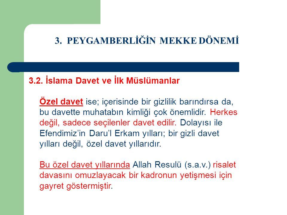 3. PEYGAMBERLİĞİN MEKKE DÖNEMİ 3.2. İslama Davet ve İlk Müslümanlar Özel davet ise; içerisinde bir gizlilik barındırsa da, bu davette muhatabın kimliğ