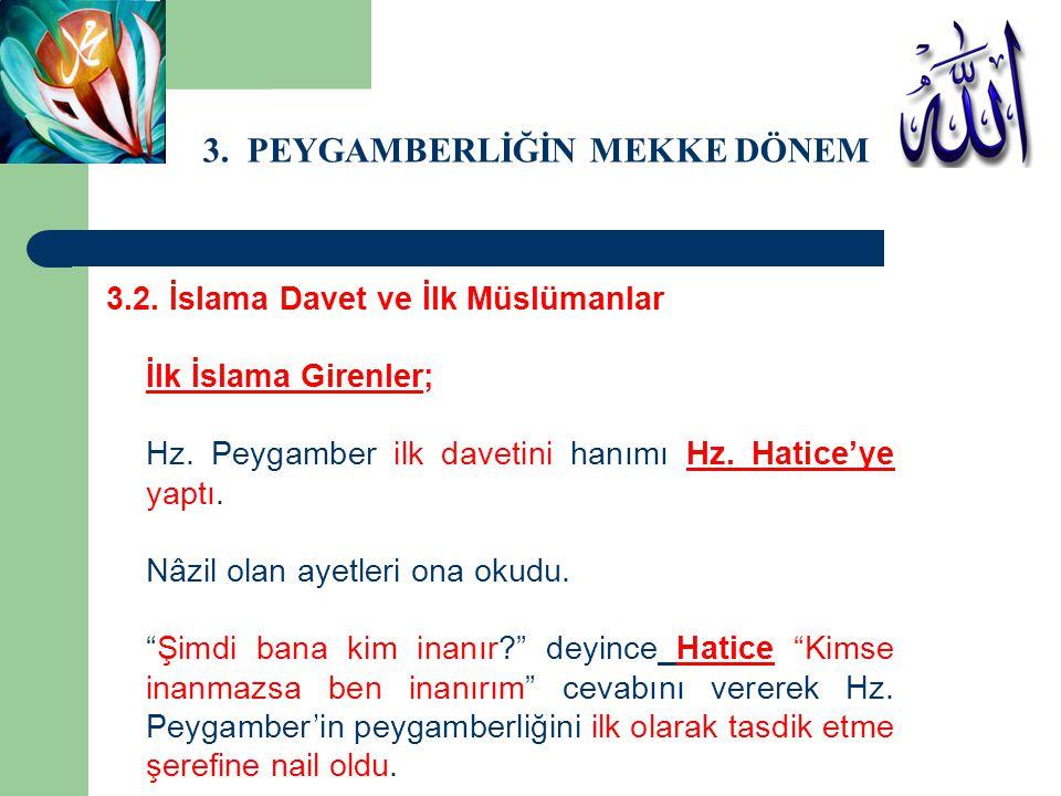 3. PEYGAMBERLİĞİN MEKKE DÖNEMİ 3.2. İslama Davet ve İlk Müslümanlar İlk İslama Girenler; Hz. Peygamber ilk davetini hanımı Hz. Hatice'ye yaptı. Nâzil
