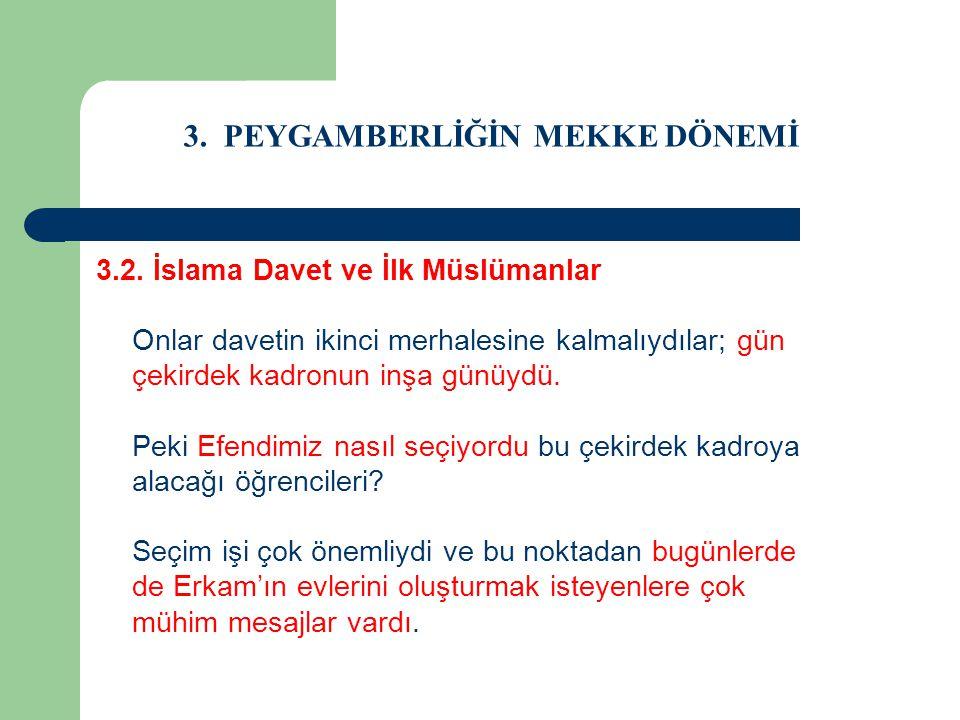 3. PEYGAMBERLİĞİN MEKKE DÖNEMİ 3.2. İslama Davet ve İlk Müslümanlar Onlar davetin ikinci merhalesine kalmalıydılar; gün çekirdek kadronun inşa günüydü