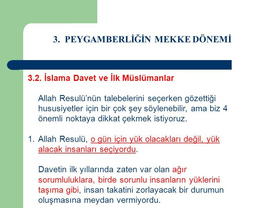 3. PEYGAMBERLİĞİN MEKKE DÖNEMİ 3.2. İslama Davet ve İlk Müslümanlar Allah Resulü'nün talebelerini seçerken gözettiği hususiyetler için bir çok şey söy