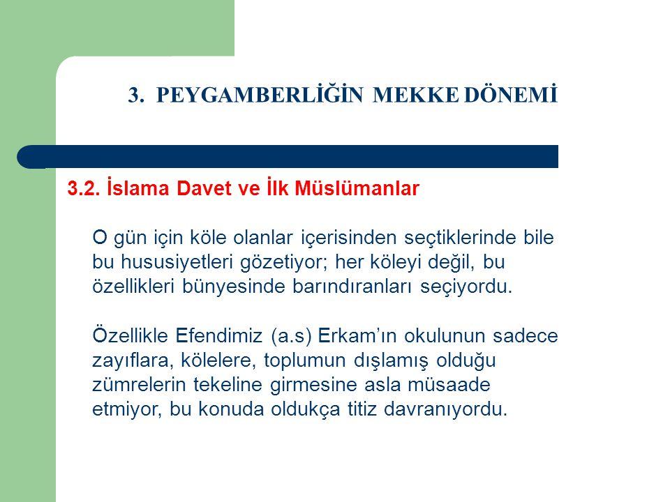 3. PEYGAMBERLİĞİN MEKKE DÖNEMİ 3.2. İslama Davet ve İlk Müslümanlar O gün için köle olanlar içerisinden seçtiklerinde bile bu hususiyetleri gözetiyor;