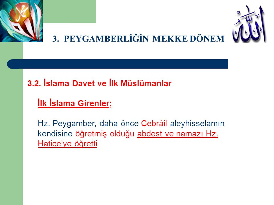 3. PEYGAMBERLİĞİN MEKKE DÖNEMİ 3.2. İslama Davet ve İlk Müslümanlar İlk İslama Girenler; Hz. Peygamber, daha önce Cebrâil aleyhisselamın kendisine öğr