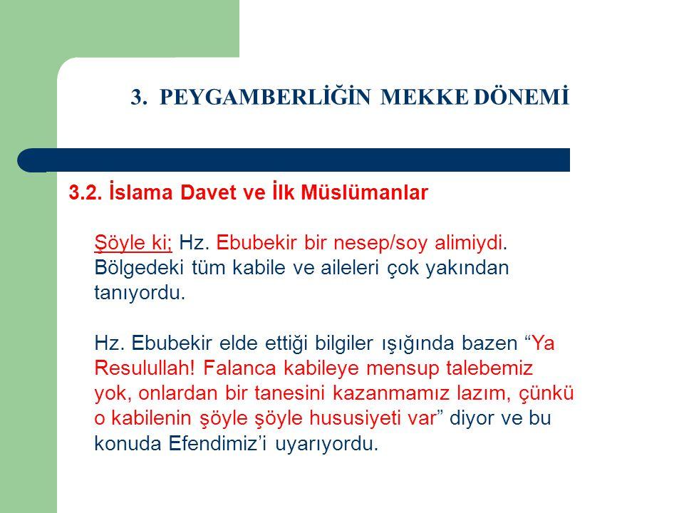 3. PEYGAMBERLİĞİN MEKKE DÖNEMİ 3.2. İslama Davet ve İlk Müslümanlar Şöyle ki; Hz. Ebubekir bir nesep/soy alimiydi. Bölgedeki tüm kabile ve aileleri ço