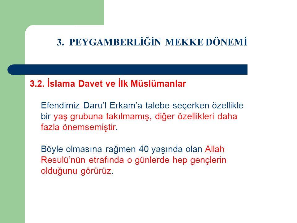 3. PEYGAMBERLİĞİN MEKKE DÖNEMİ 3.2. İslama Davet ve İlk Müslümanlar Efendimiz Daru'l Erkam'a talebe seçerken özellikle bir yaş grubuna takılmamış, diğ