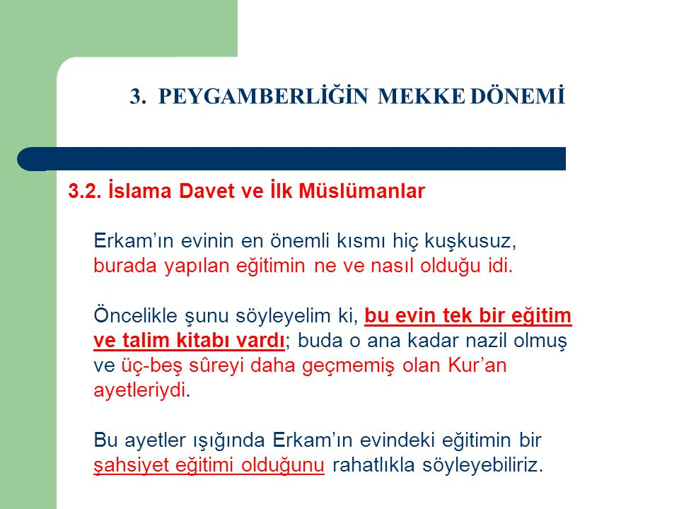 3. PEYGAMBERLİĞİN MEKKE DÖNEMİ 3.2. İslama Davet ve İlk Müslümanlar Erkam'ın evinin en önemli kısmı hiç kuşkusuz, burada yapılan eğitimin ne ve nasıl