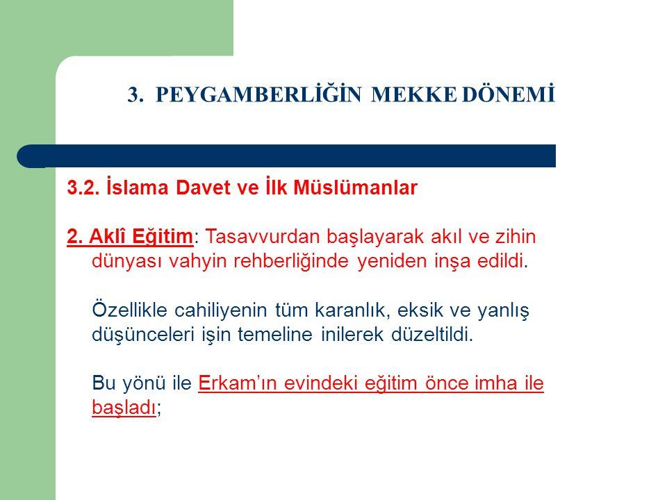 3. PEYGAMBERLİĞİN MEKKE DÖNEMİ 3.2. İslama Davet ve İlk Müslümanlar 2. Aklî Eğitim: Tasavvurdan başlayarak akıl ve zihin dünyası vahyin rehberliğinde