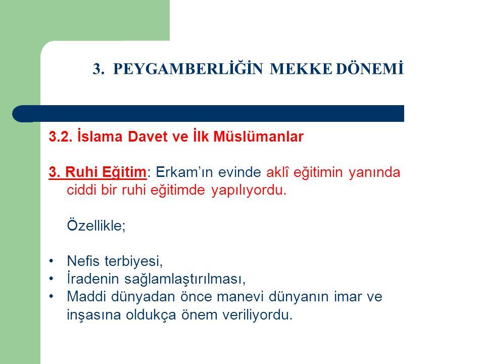 3. PEYGAMBERLİĞİN MEKKE DÖNEMİ 3.2. İslama Davet ve İlk Müslümanlar 3. Ruhi Eğitim: Erkam'ın evinde aklî eğitimin yanında ciddi bir ruhi eğitimde yapı