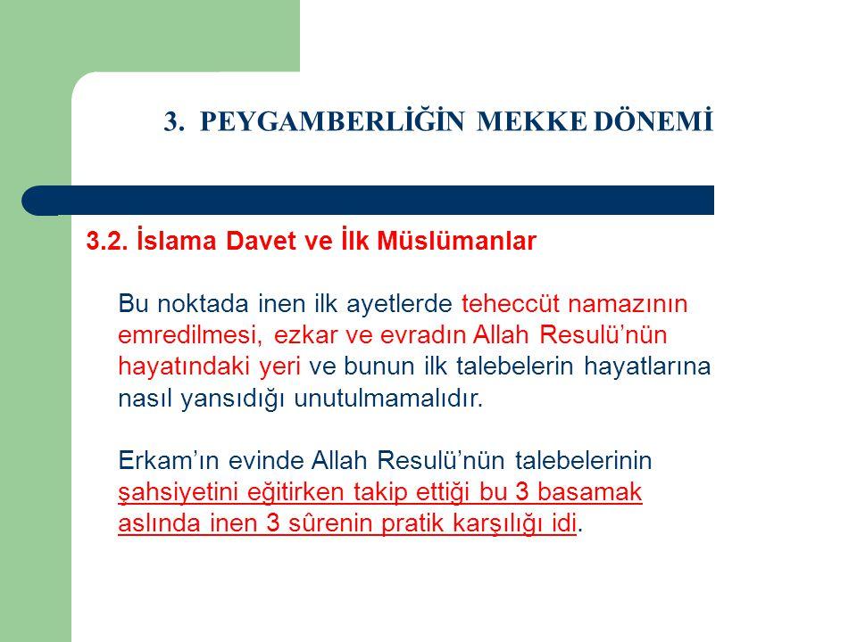 3. PEYGAMBERLİĞİN MEKKE DÖNEMİ 3.2. İslama Davet ve İlk Müslümanlar Bu noktada inen ilk ayetlerde teheccüt namazının emredilmesi, ezkar ve evradın All